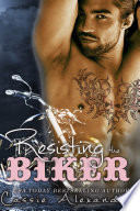 Resisting The Biker  A Free Contemporary Romance Thriller