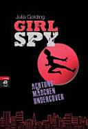 Girl spy - Achtung, Mädchen undercover!
