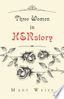 Three Women In Herstory