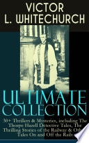 Victor L Whitechurch Ultimate Collection 30 Thrillers Mysteries Including The Thorpe Hazell Detective Tales The Thrilling Stories Of The Railway Other Tales On And Off The Rails