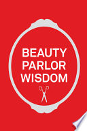 Beauty Parlor Wisdom