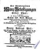 Der Nürnbergischen Münz-Belustigungen, erster (zweyter, dritter, vierter) Theil, in welchem so seltne, als merkwürdige Schau- und Geld-Münzen sauber in Kupfer gestochen, beschrieben, und aus der Geschichte erläutert, worden, etc. Herausgegeben von G. A. W.