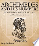 Archimedes and His Numbers   Biography Books for Kids 9 12   Children s Biography Books