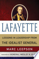 Lafayette: Lessons in Leadership from the Idealist General French History Lafayette S Life Story Is