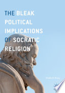 The Bleak Political Implications of Socratic Religion