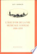 L'âge d'or de la vie musicale à Douai, 1800-1850
