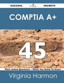 Comptia A 45 Success Secrets 45 Most Asked Questions On Comptia A What You Need To Know