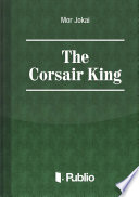 The Corsair King : and on its smooth surface tossed...