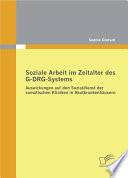 """Soziale Arbeit im Zeitalter des G-DRG-Systems: Auswirkungen auf den Sozialdienst der somatischen Kliniken in Akutkrankenh""""usern"""