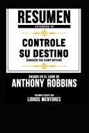 Resumen Extendido De Controle Su Destino Awaken The Giant Within Basado En El Libro De Anthony Robbins