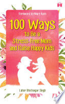 100 Ways To Be A Stress Free Mom And Raise Happy Kids