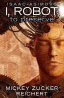 Isaac Asimov's I, Robot: To Preserve Book