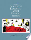 Readings in Qualitative Reasoning About Physical Systems