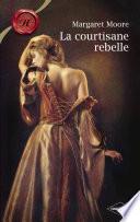 La courtisane rebelle (Harlequin Les Historiques)
