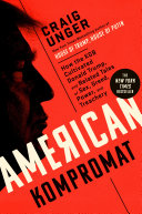 American Kompromat : How the KGB Cultivated Donald Trump, and Related Tales of Sex, Greed, Power, a