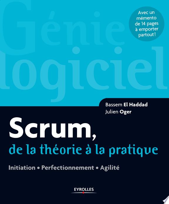 Scrum, de la théorie à la pratique : initiation, perfectionnement, agilité / Bassem El Haddad, Julien Oger.- Paris : Eyrolles , DL 2017