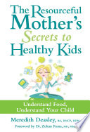 The Resourceful Mother's Secrets To Healthy Kids : ear infections, behavioural challenges, poor sleeping habits, obesity,...