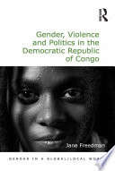Gender  Violence and Politics in the Democratic Republic of Congo