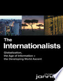 The Internationalists  Globalization  the Age of Information and the Developing World Ascent