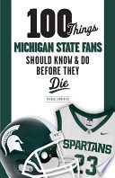 100 Things Michigan State Fans Should Know   Do Before They Die