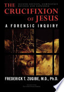 The Crucifixion Of Jesus Completely Revised And Expanded