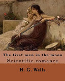 The First Men in the Moon  By  H  G  Wells  illustrated  Romance Published In 1901 By The English