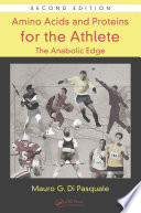 Amino Acids and Proteins for the Athlete  The Anabolic Edge  Second Edition