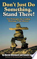 Don't Just Do Something, Stand There! : actually accomplish something filled with case examples...