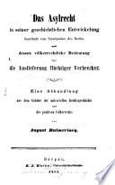 Das Asylrecht in seiner geschichtlichen Entwicklung beurtheilt vom Standpunkte des Rechts und dessen völkerrechtliche Bedeutung für die Auslieferung flüchtiger Verbrecher