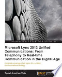 Microsoft Lync 2013 Unified Communications  From Telephony to Real Time Communication in the Digital Age
