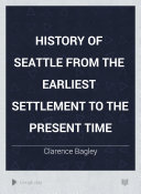History of Seattle from the Earliest Settlement to the Present Time