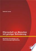 """Elternschaft von Menschen mit geistiger Behinderung: Rechtliche Grundlagen und Untersttzungsm""""glichkeiten"""