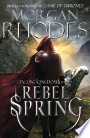 Falling Kingdoms: Rebel Spring by Morgan Rhodes