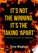 It's Not the Winning, It's the Taking 'Apart': A Personal Account of a Firefighter