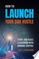 How to Launch Your Side Hustle: Start and Scale a Business with Minimal Capital