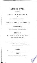 Anecdotes on the Arts in England Or Comparative Remarks on Architecture, Sculpture and Painting, Chiefly