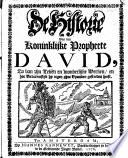 De Historie Van Den Koninklijke Propheete David Zo Van Zijn Leven En Wonderlijke Werken En Hoe Victorieuslijk Hy Tegen Zijne Vyanden Gestreden Heeft