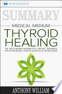 Summary Of Medical Medium Thyroid Healing The Truth Behind Hashimoto S Grave S Insomnia Hypothyroidism Thyroid Nodules Epstein Barr By Anthony William