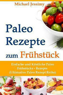 Paleo Rezepte Zum Frühstück Einfache und Köstliche Paleo Frühstücks- Rezepte (Ultimative Paleo Rezept Reihe)