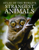 Atlas Of The World's Strangest Animals : our world's most strange and interesting animals....