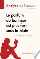 LE PARFUM DU BONHEUR EST PLUS FORT SOUS LA PLUIE DE VIRGINIE GRIMALDI (ANALYSE DE L'OEUVRE);COMPRENDRE LA LITTERATURE AVEC