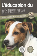 illustration L'ÉDUCATION DU JACK RUSSELL TERRIER - Edition 2020 enrichie: Toutes les astuces pour un Jack Russell bien éduqué