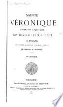 Sainte Véronique, apôtre de l'Aquitaine, son tombeau et son culte à Soulac ou Notre-Dame de Fin-des-terres, archidiocèse de Bordeaux