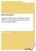 Taxation of Real Estate Investment Trusts  REITs  in the United States and of their German Shareholders