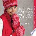 Knitting Circles Around Mittens And More