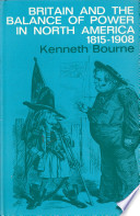 Britain and the Balance of Power in North America  1815 1908