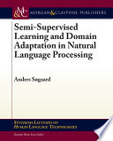 Semi Supervised Learning and Domain Adaptation in Natural Language Processing
