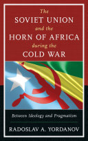The Soviet Union And The Horn Of Africa During The Cold War : diplomats, and military officers perceived...