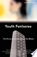 Youth Fantasies  The Perverse Landscape of the Media