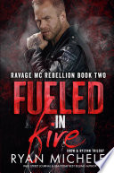 Fueled in Fire  Ravage MC Rebellion Series Book Two  Book PDF